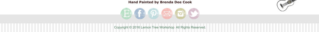 Copyright © 2016 Lemon Tree Workshop  All Rights Reserved. Hand Painted by Brenda Dee Cook